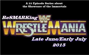 ReSMARKINGWrestleMania Potential Start: Late June/Early July 2015